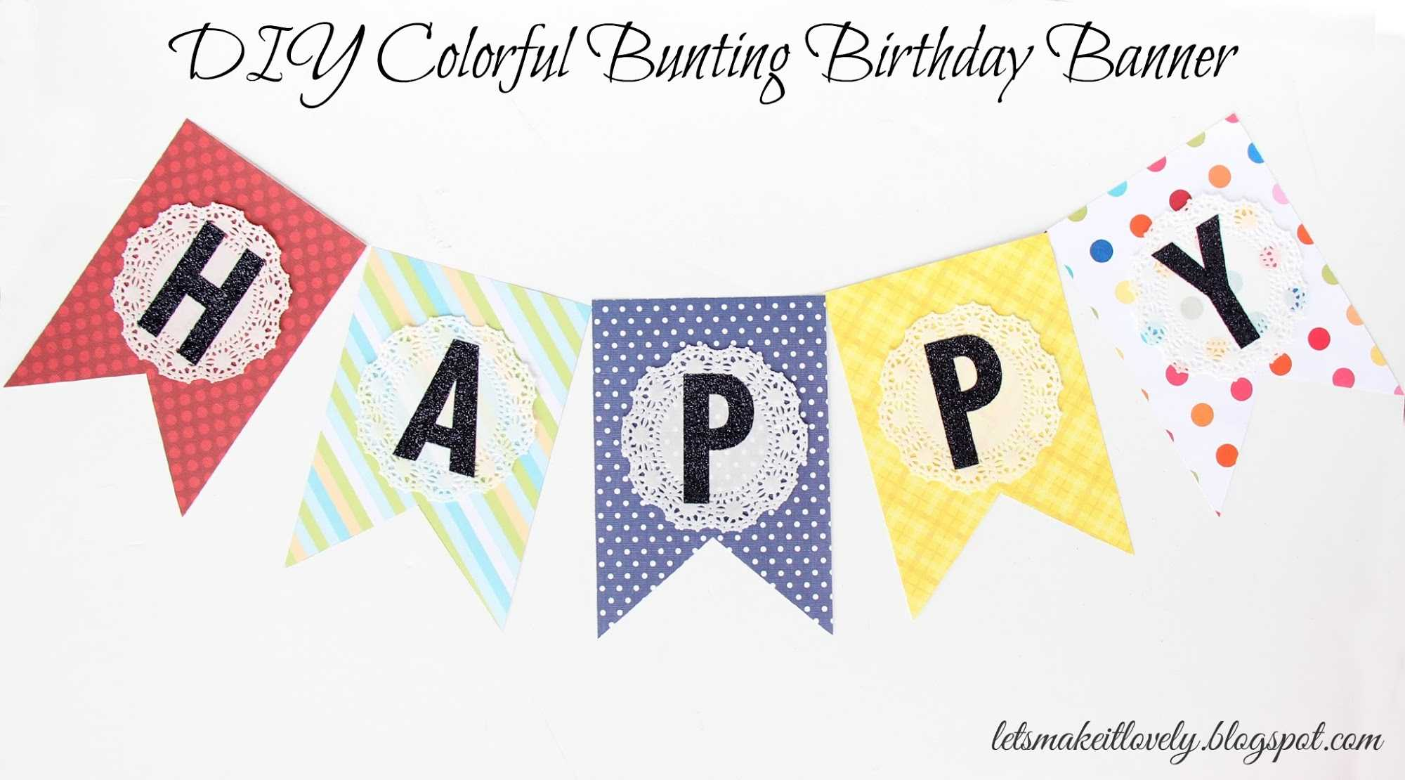 Let's Make It Lovely: Diy Colorful Bunting Birthday Banner For Diy Party Banner Template